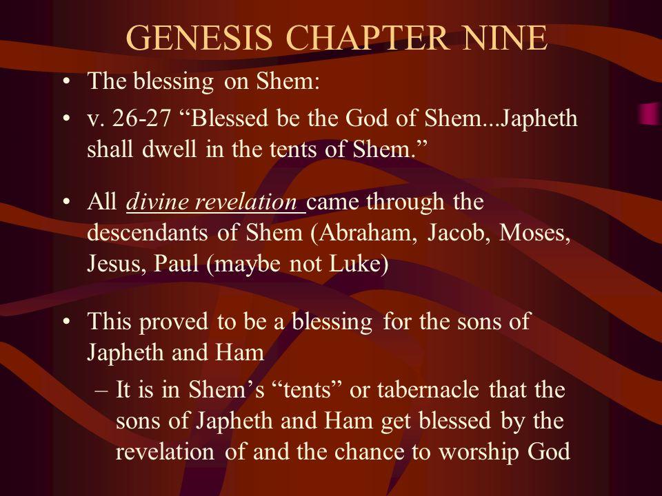 "GENESIS CHAPTER NINE The blessing on Shem: v. 26-27 ""Blessed be the God of Shem...Japheth shall dwell in the tents of Shem."" All divine revelation cam"