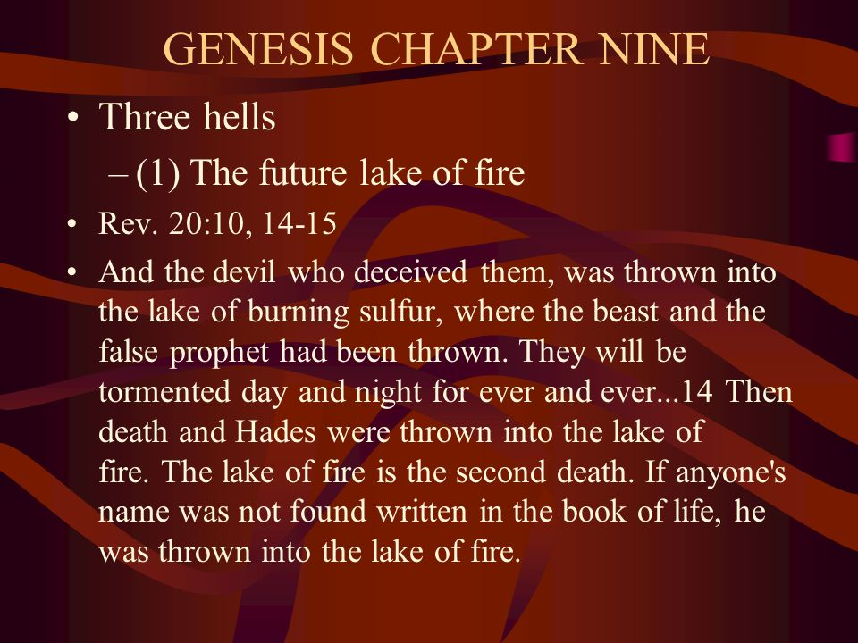 GENESIS CHAPTER NINE Three hells –(1) The future lake of fire Rev.