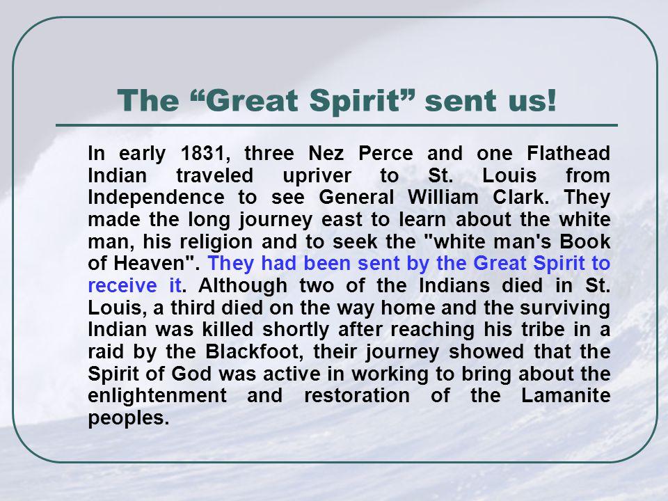 The Great Spirit sent us.