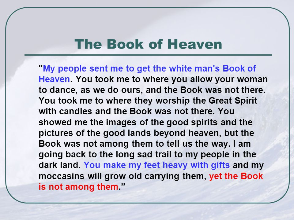 The Book of Heaven My people sent me to get the white man s Book of Heaven.