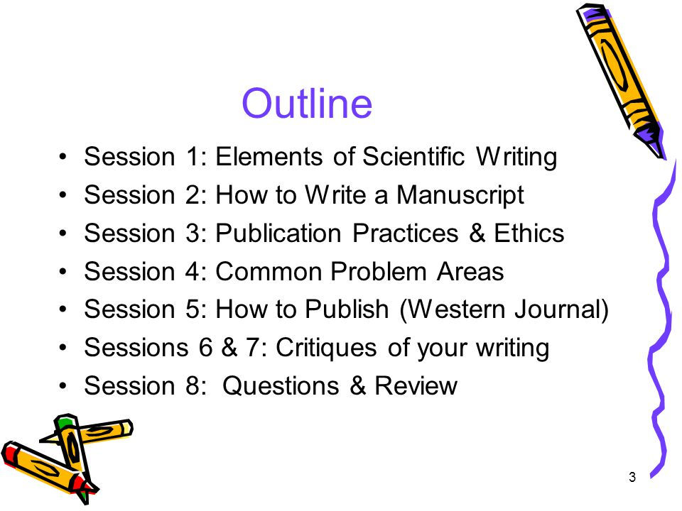 4 Session 1: Topics What is scientific writing.–How does it differ from writing in general.