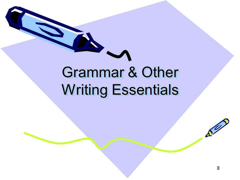 8 Grammar & Other Writing Essentials