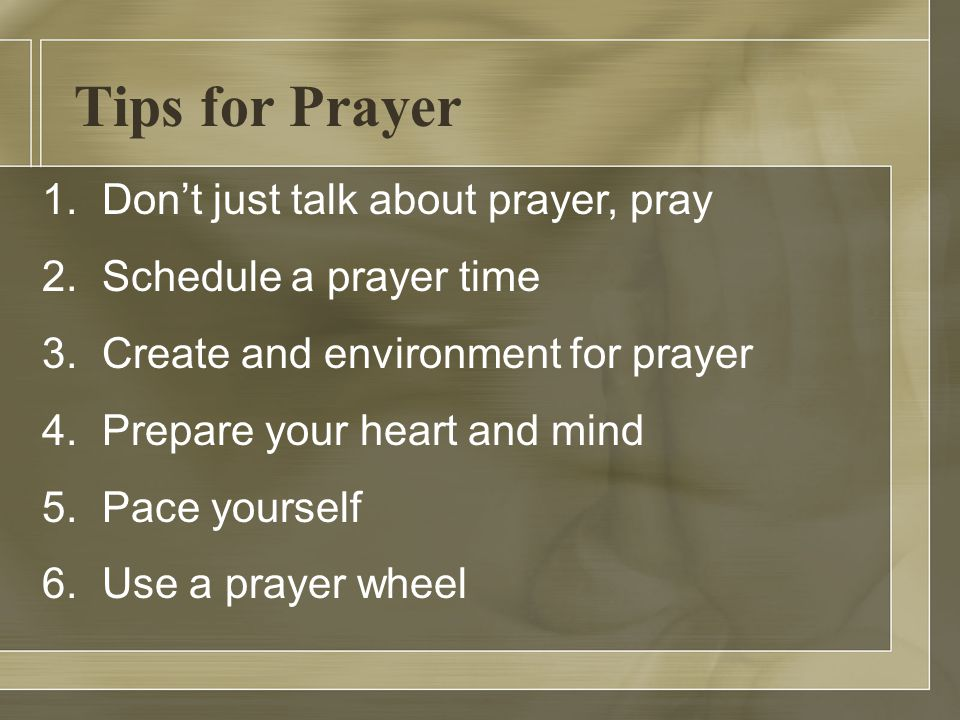 Tips for Prayer 1. Don't just talk about prayer, pray 2.