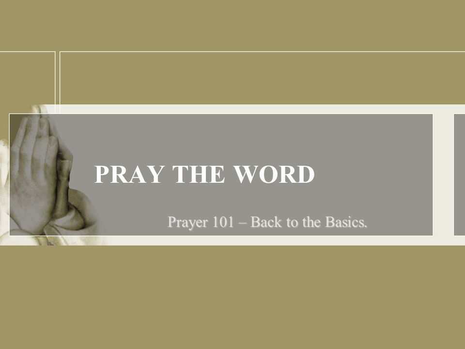PRAY THE WORD Prayer 101 – Back to the Basics.