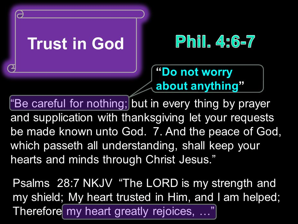 Trust in God Be careful for nothing; but in every thing by prayer and supplication with thanksgiving let your requests be made known unto God.
