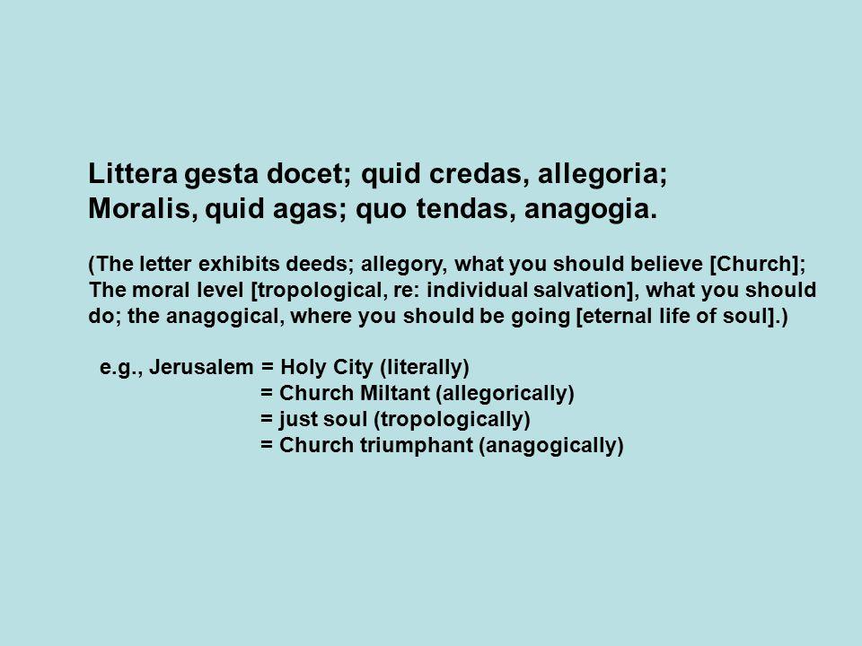 Littera gesta docet; quid credas, allegoria; Moralis, quid agas; quo tendas, anagogia.