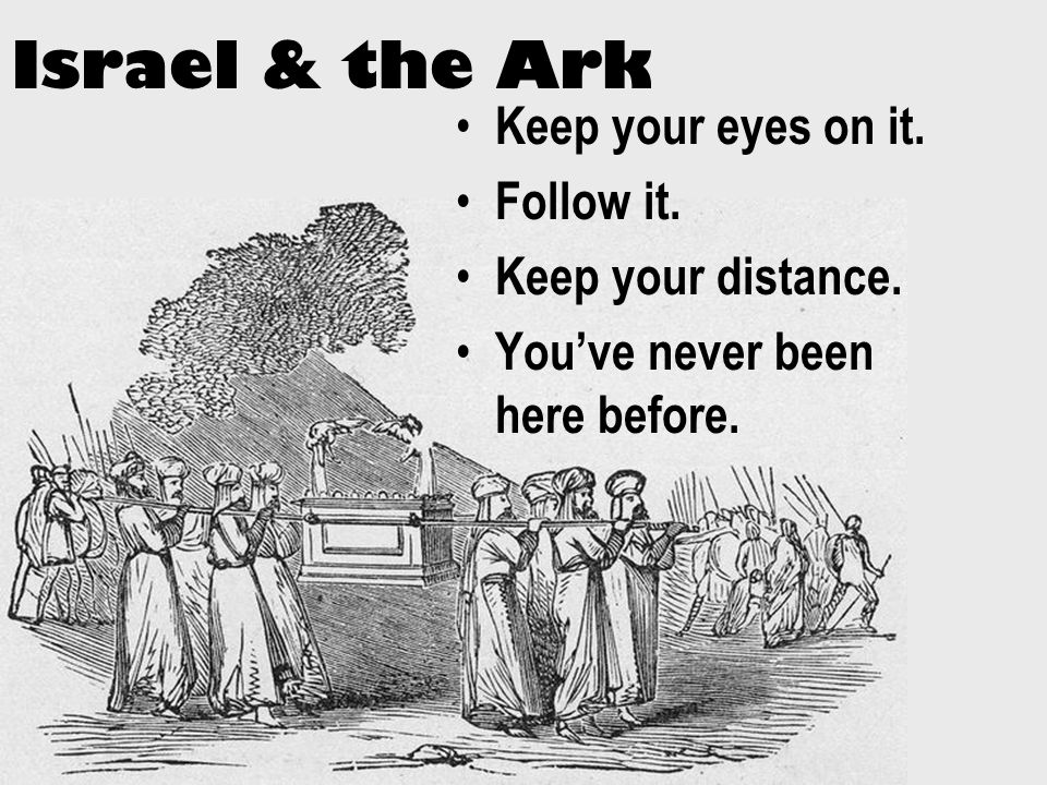 Israel & the Ark Keep your eyes on it. Follow it.