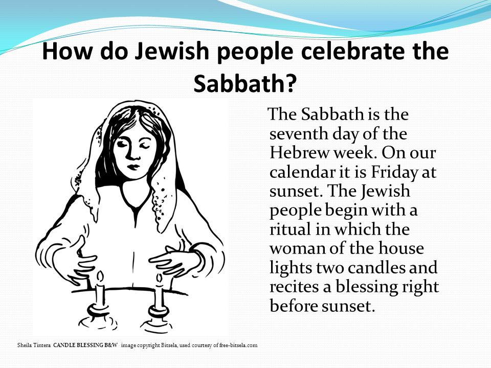 How do Jewish people celebrate the Sabbath. The Sabbath is the seventh day of the Hebrew week.