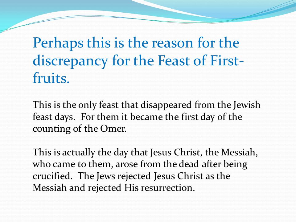 Perhaps this is the reason for the discrepancy for the Feast of First- fruits.