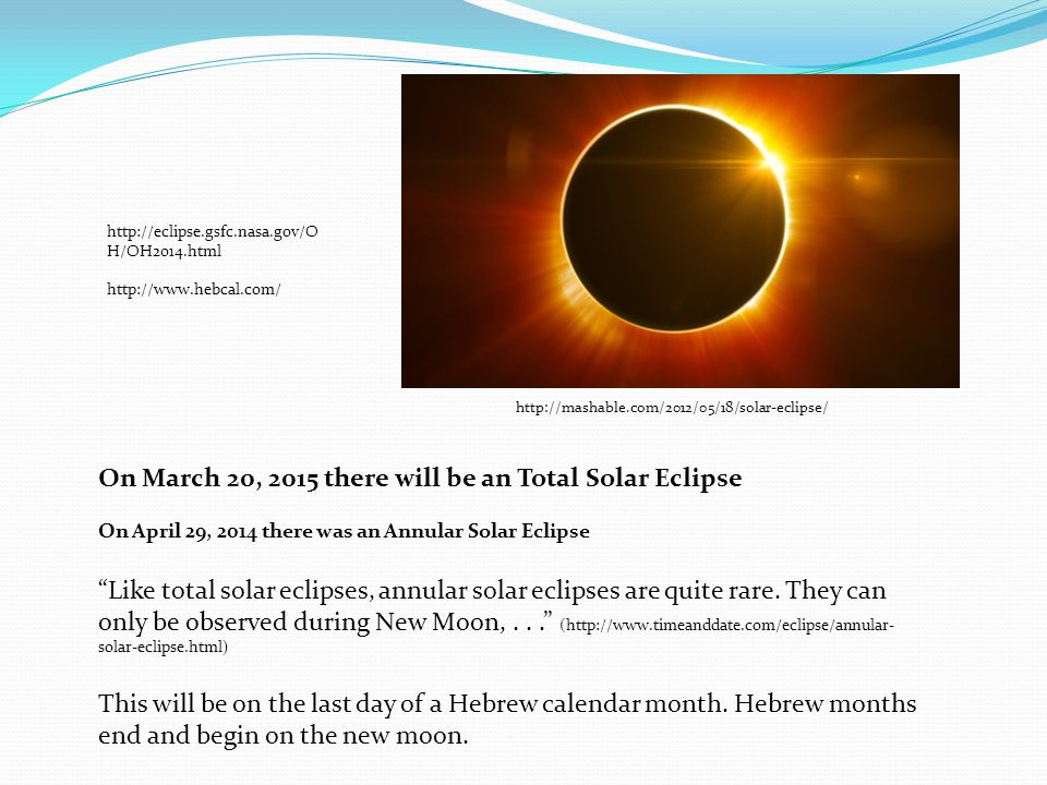On March 20, 2015 there will be an Total Solar Eclipse On April 29, 2014 there was an Annular Solar Eclipse Like total solar eclipses, annular solar eclipses are quite rare.