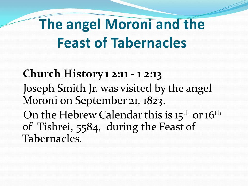 The angel Moroni and the Feast of Tabernacles Church History 1 2:11 - 1 2:13 Joseph Smith Jr.