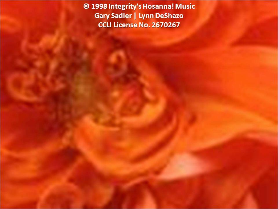 © 1998 Integrity s Hosanna! Music Gary Sadler | Lynn DeShazo CCLI License No. 2670267