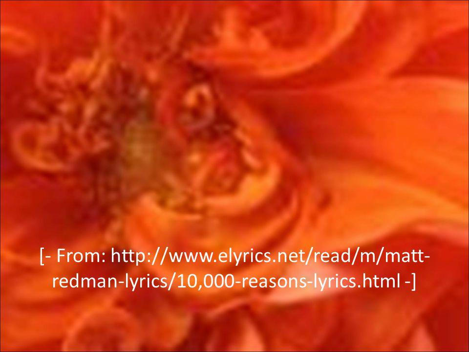 [- From: http://www.elyrics.net/read/m/matt- redman-lyrics/10,000-reasons-lyrics.html -]