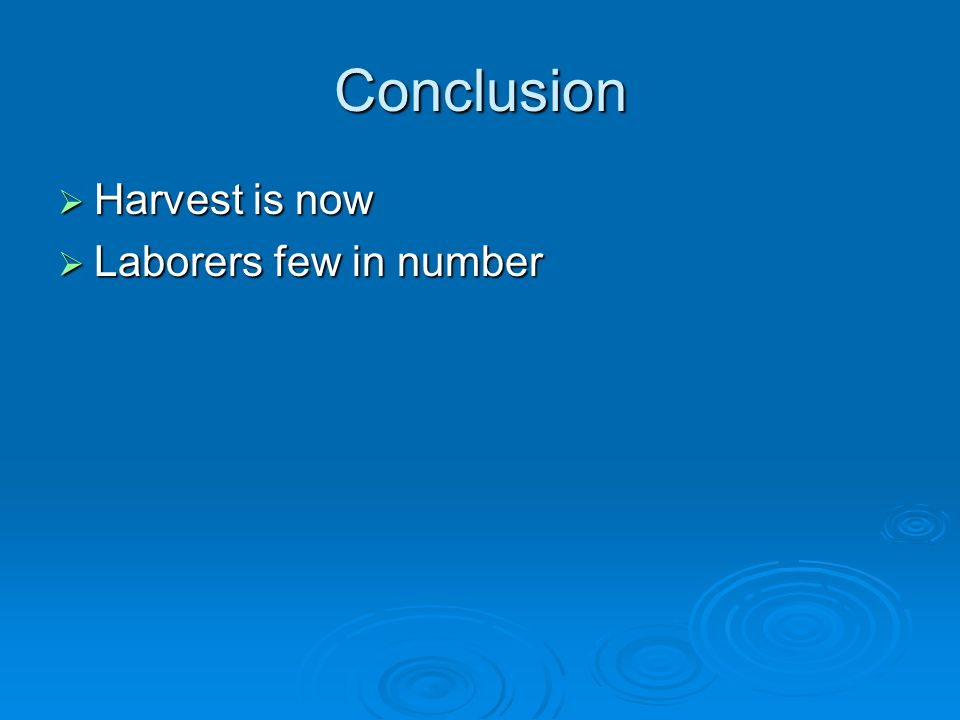 Conclusion  Harvest is now  Laborers few in number
