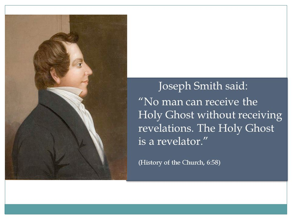 Joseph Smith said: No man can receive the Holy Ghost without receiving revelations.