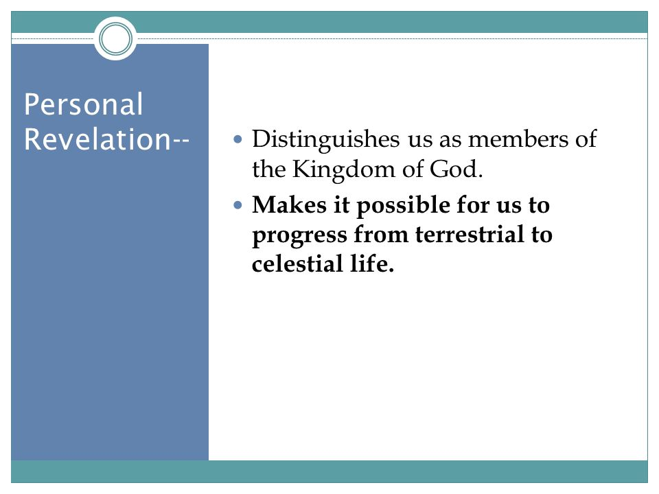 Personal Revelation-- Distinguishes us as members of the Kingdom of God.