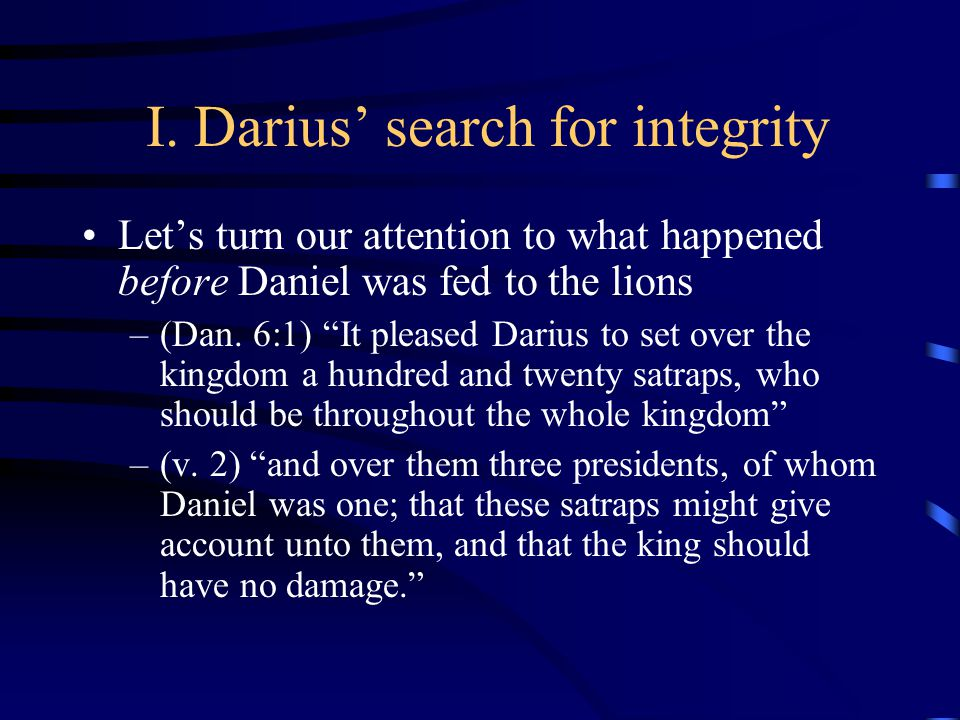 Darius' search for integrity The presidents were responsible for the activity of the overseers –(v.