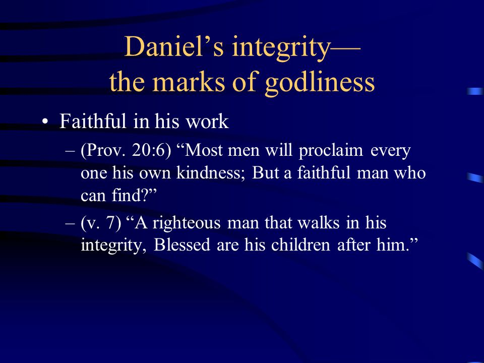 Daniel's integrity— the marks of godliness Personal purity –(v.