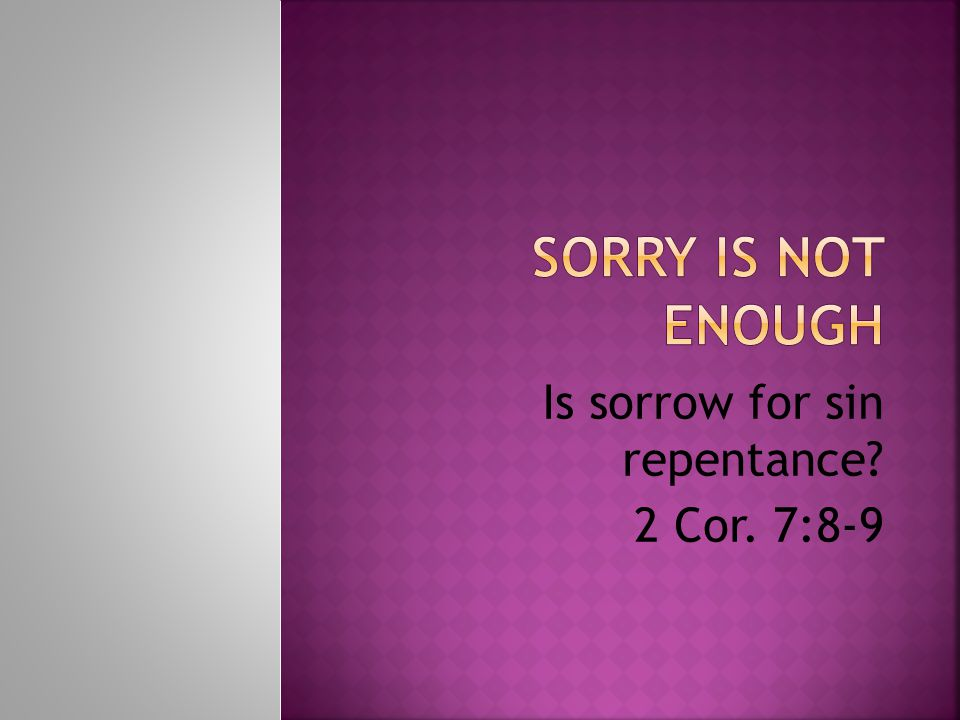 Is sorrow for sin repentance 2 Cor. 7:8-9
