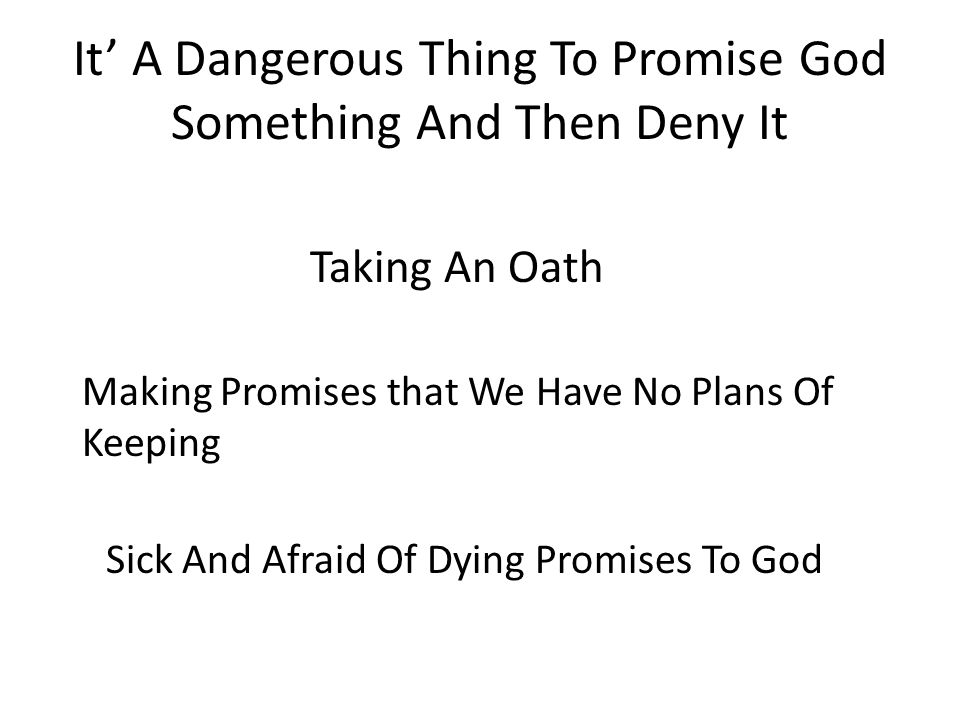 It' A Dangerous Thing To Promise God Something And Then Deny It Taking An Oath Making Promises that We Have No Plans Of Keeping Sick And Afraid Of Dying Promises To God
