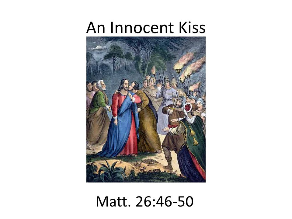 An Innocent Kiss Matt. 26:46-50