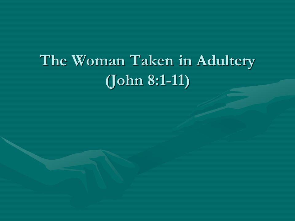 The Woman Taken in Adultery (John 8:1-11)