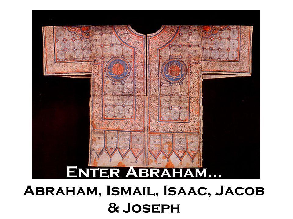 Enter Abraham… Abraham, Ismail, Isaac, Jacob & Joseph