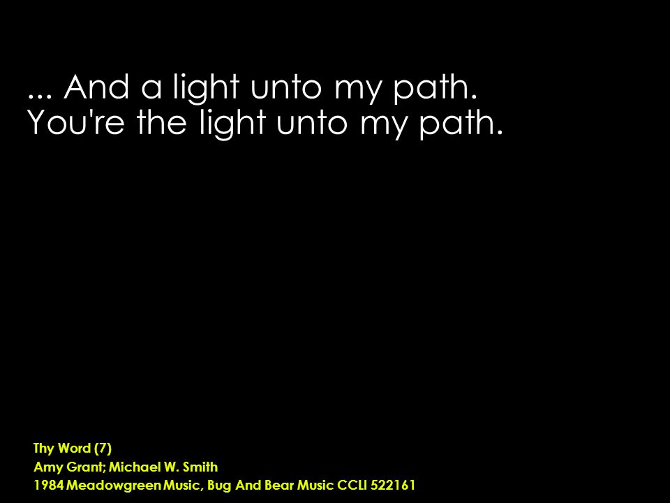 ... And a light unto my path. You re the light unto my path.