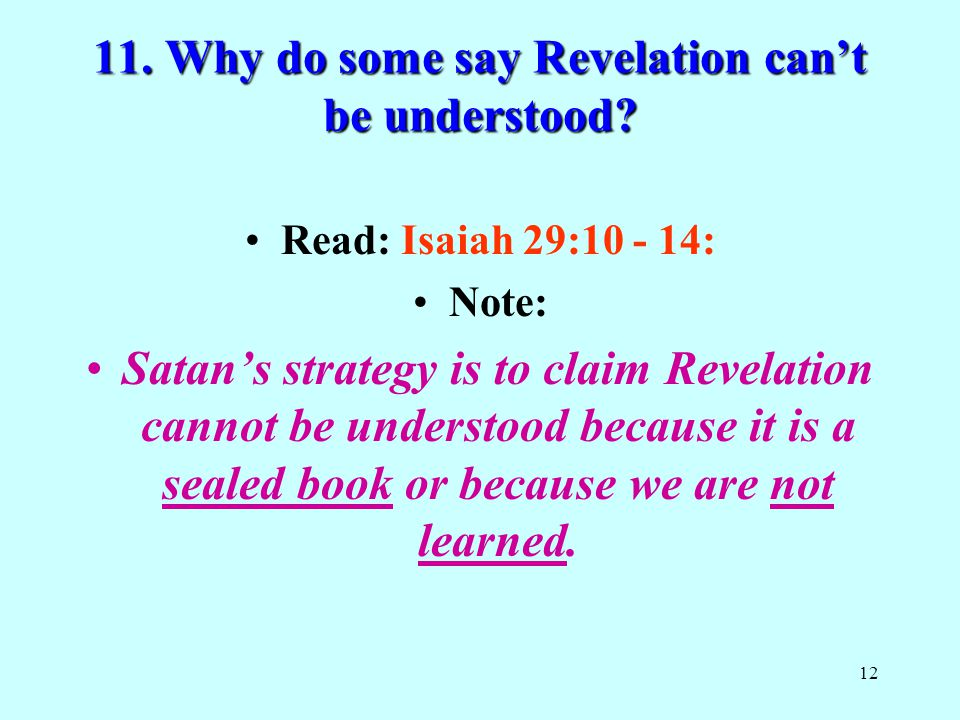 12 11. Why do some say Revelation can't be understood.