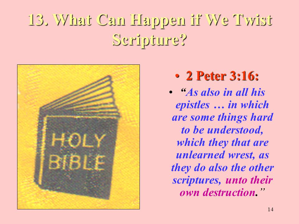 14 13. What Can Happen if We Twist Scripture.