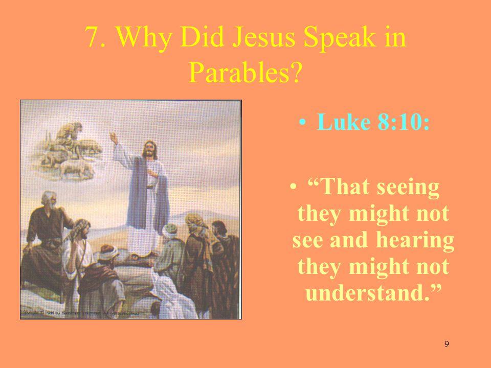 9 7. Why Did Jesus Speak in Parables.