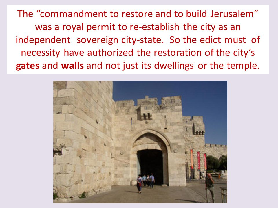 The commandment to restore and to build Jerusalem was a royal permit to re-establish the city as an independent sovereign city-state.