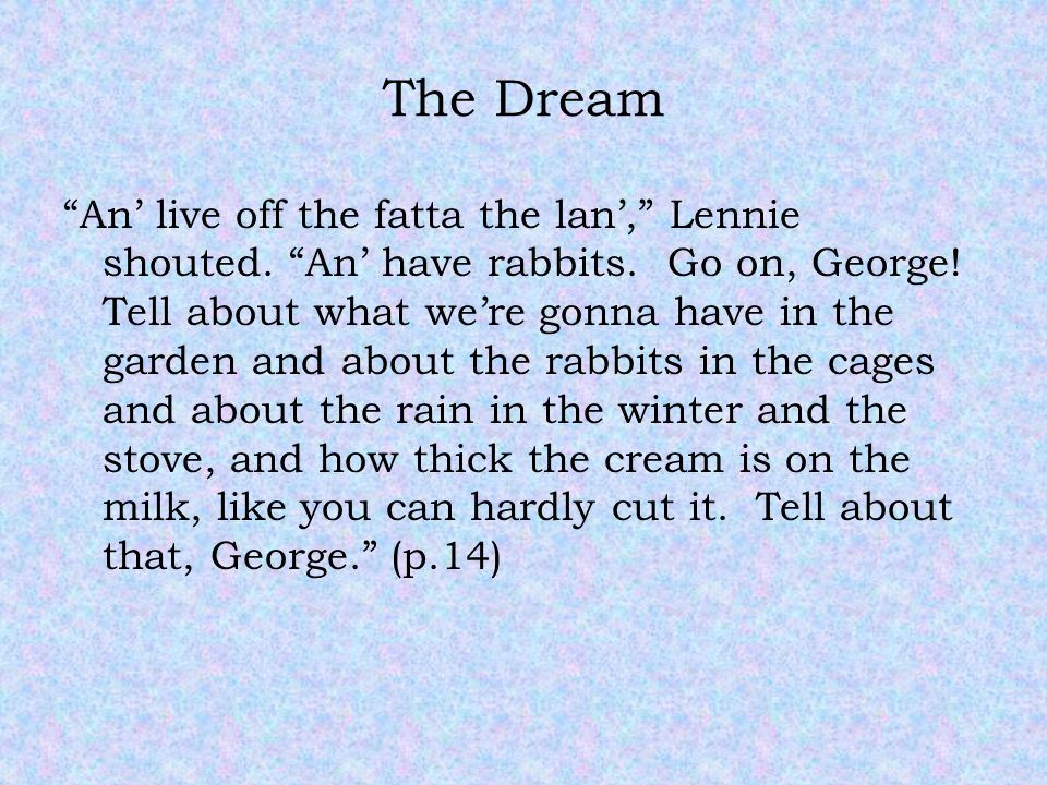 The Dream An' live off the fatta the lan', Lennie shouted.