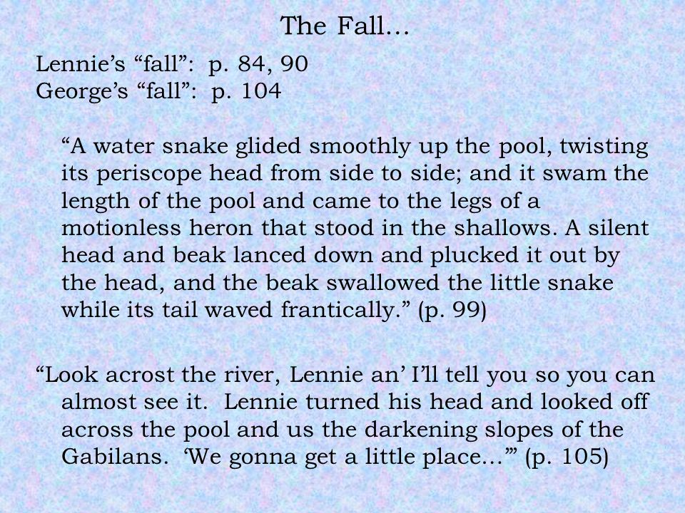 """The Fall… Lennie's """"fall"""": p. 84, 90 George's """"fall"""": p. 104 """"A water snake glided smoothly up the pool, twisting its periscope head from side to side"""