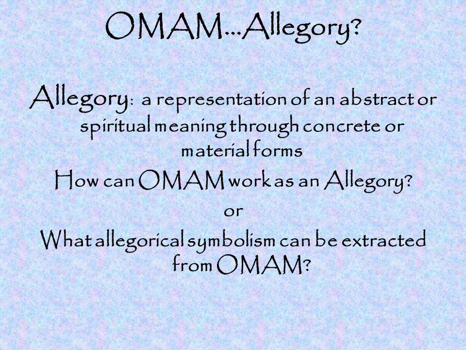 OMAM…Allegory.