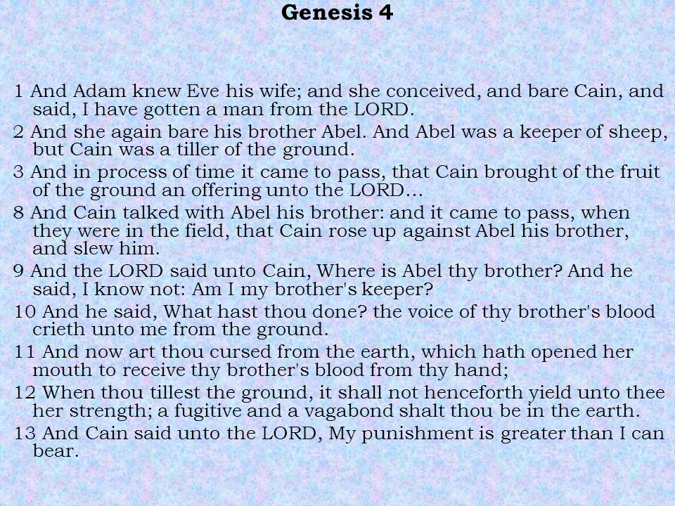 Genesis 4 1 And Adam knew Eve his wife; and she conceived, and bare Cain, and said, I have gotten a man from the LORD.