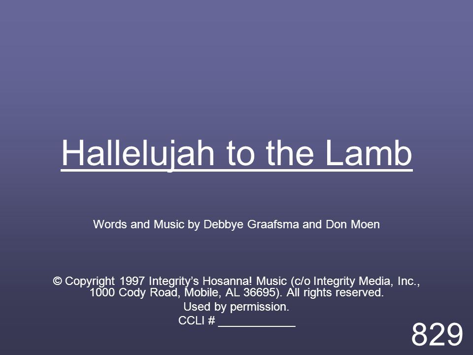 Hallelujah to the Lamb Words and Music by Debbye Graafsma and Don Moen © Copyright 1997 Integrity's Hosanna.
