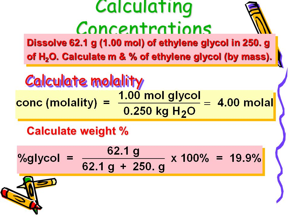Two Other Concentration Units grams solute grams solution MOLALITY, m % by mass = % by mass m of solution= mol solute kilograms solvent