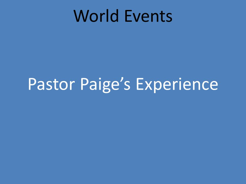 World Events Pastor Paige's Experience
