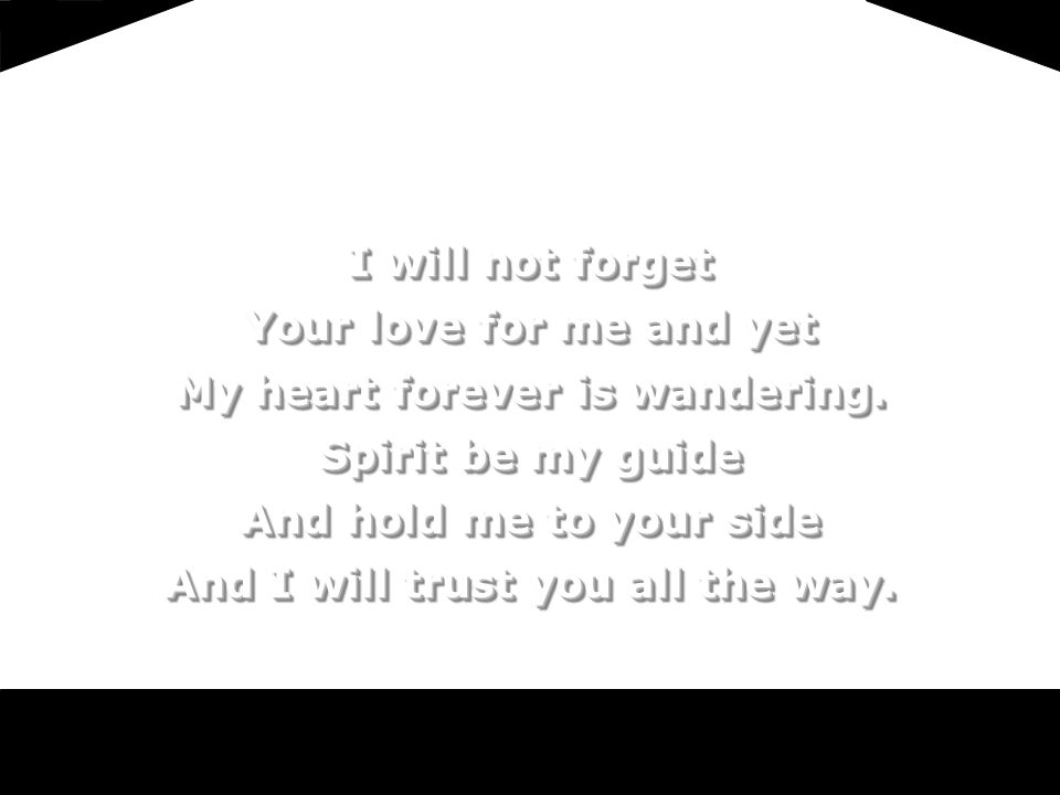 I will not forget Your love for me and yet My heart forever is wandering.