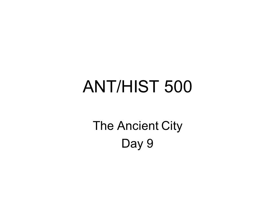 ANT/HIST 500 The Ancient City Day 9