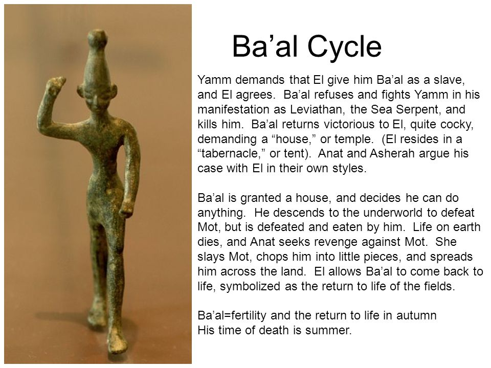 Ba'al Cycle Yamm demands that El give him Ba'al as a slave, and El agrees.
