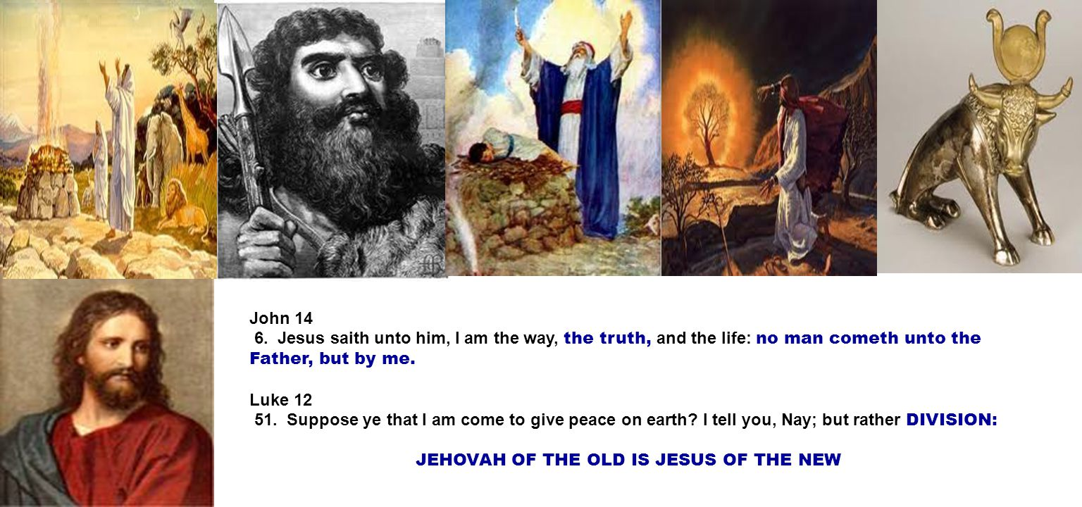 John 14 6. Jesus saith unto him, I am the way, the truth, and the life: no man cometh unto the Father, but by me. Luke 12 51. Suppose ye that I am com