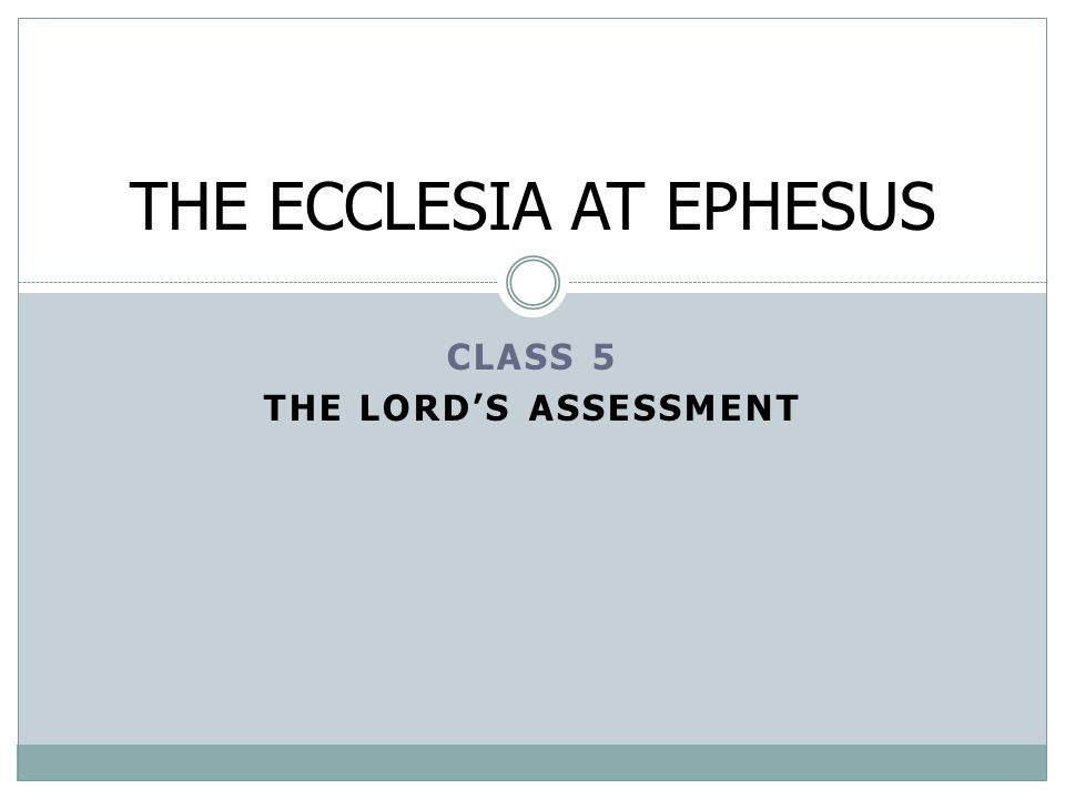 CLASS 5 THE LORD'S ASSESSMENT THE ECCLESIA AT EPHESUS