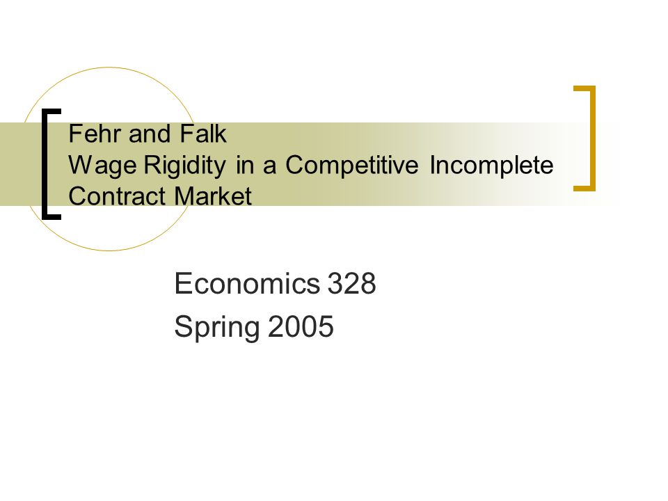 Fehr and Falk Wage Rigidity in a Competitive Incomplete Contract Market Economics 328 Spring 2005