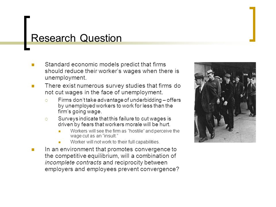 Research Question Standard economic models predict that firms should reduce their worker's wages when there is unemployment.