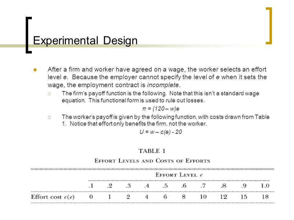 Experimental Design After a firm and worker have agreed on a wage, the worker selects an effort level e.