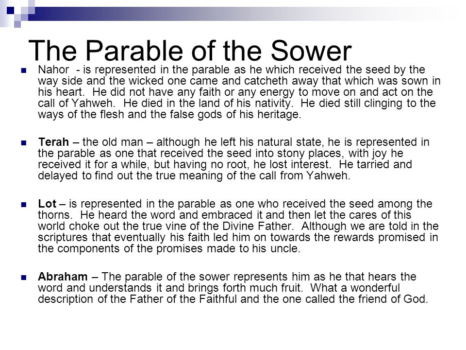 The Parable of the Sower Nahor - is represented in the parable as he which received the seed by the way side and the wicked one came and catcheth away that which was sown in his heart.