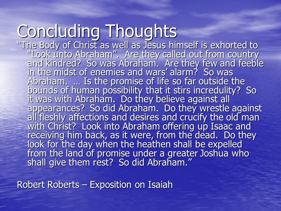 "Concluding Thoughts ""The Body of Christ as well as Jesus himself is exhorted to ""Look unto Abraham"". Are they called out from country and kindred? So"