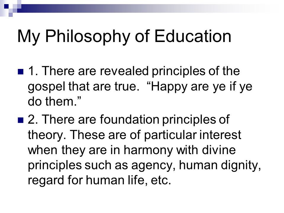 My Philosophy of Education 1. There are revealed principles of the gospel that are true.